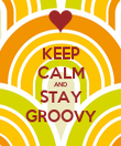 KEEP CALM AND STAY GROOVY - Personalised Poster large