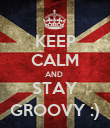 KEEP CALM AND  STAY GROOVY :) - Personalised Poster large