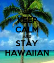 KEEP CALM AND STAY HAWAIIAN - Personalised Poster large