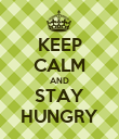 KEEP CALM AND STAY HUNGRY - Personalised Poster large