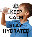 KEEP CALM AND STAY HYDRATED - Personalised Poster large