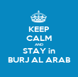 KEEP CALM AND STAY in BURJ AL ARAB - Personalised Poster large