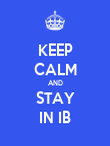 KEEP CALM AND STAY IN IB - Personalised Poster large
