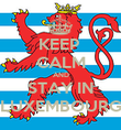 KEEP  CALM AND STAY IN LUXEMBOURG - Personalised Poster large