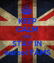 KEEP CALM AND STAY IN warsol FAMS - Personalised Poster large