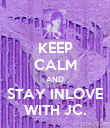 KEEP CALM AND STAY INLOVE WITH JC. - Personalised Poster large