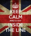 KEEP CALM AND STAY INSIDE THE LINE - Personalised Poster large