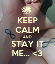 KEEP CALM AND STAY IT ME... <3 - Personalised Poster large