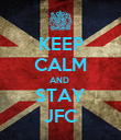 KEEP CALM AND  STAY JFC - Personalised Poster large