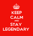 KEEP CALM AND STAY  LEGENDARY  - Personalised Poster large