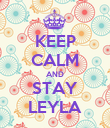 KEEP CALM AND STAY LEYLA - Personalised Poster large