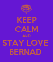 KEEP CALM AND STAY LOVE  BERNAD  - Personalised Poster large