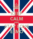 KEEP CALM AND STAY LOVE ELMO - Personalised Poster large
