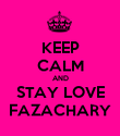 KEEP CALM AND STAY LOVE FAZACHARY - Personalised Poster large