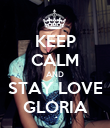 KEEP CALM AND STAY LOVE GLORIA - Personalised Poster large