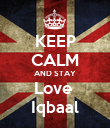 KEEP CALM AND STAY Love  Iqbaal - Personalised Poster large