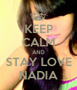KEEP CALM AND STAY LOVE NADIA - Personalised Poster large