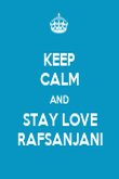 KEEP CALM AND STAY LOVE RAFSANJANI - Personalised Poster large