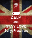 KEEP CALM AND STAY LOVE SuryaPrawira's - Personalised Poster large