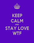 KEEP CALM AND STAY LOVE WTF - Personalised Poster large