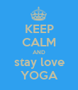 KEEP CALM AND stay love YOGA - Personalised Poster large