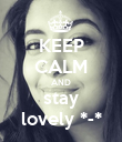 KEEP CALM AND stay lovely *-* - Personalised Poster large