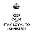 KEEP CALM  AND STAY LOYAL TO LANNISTERS - Personalised Poster large