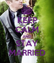 KEEP CALM AND STAY MARRIED - Personalised Poster large