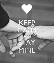 KEEP CALM AND STAY MINE - Personalised Poster large