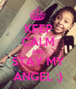 KEEP CALM AND STAY MY ANGEL :) - Personalised Poster large