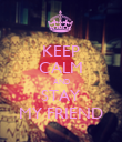 KEEP CALM AND STAY MY FRIEND - Personalised Poster large