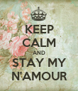 KEEP CALM AND STAY MY N'AMOUR - Personalised Poster large