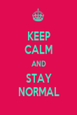 KEEP CALM AND STAY NORMAL - Personalised Poster large
