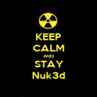 KEEP CALM AND STAY Nuk3d - Personalised Poster large