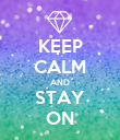 KEEP CALM AND STAY ON - Personalised Poster large