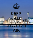 KEEP  CALM AND  STAY ON AIR - Personalised Poster large