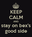 KEEP CALM AND stay on bex's good side - Personalised Poster large