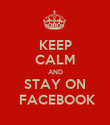 KEEP CALM AND STAY ON  FACEBOOK - Personalised Poster large
