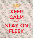 KEEP CALM AND STAY ON FLEEK - Personalised Poster large