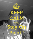 KEEP CALM AND Stay On Point!! - Personalised Poster large
