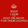 KEEP CALM AND STAY ON SIGHT  FOR THEM LIGHTES - Personalised Poster large