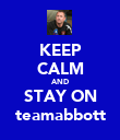 KEEP CALM AND STAY ON teamabbott - Personalised Poster large