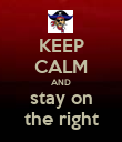 KEEP CALM AND stay on the right - Personalised Poster large