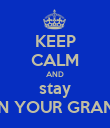 KEEP CALM AND stay ON YOUR GRAND - Personalised Poster large