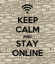KEEP CALM AND STAY ONLINE - Personalised Poster large