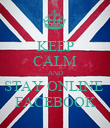 KEEP CALM AND STAY ONLINE  FACEBOOK - Personalised Poster large