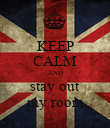 KEEP CALM AND stay out my room - Personalised Poster large