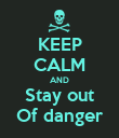 KEEP CALM AND Stay out Of danger - Personalised Poster large