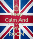 Keep Calm And STAY OUT OF MY ROOM - Personalised Poster large