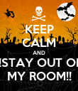 KEEP CALM AND !!STAY OUT OF MY ROOM!! - Personalised Poster large